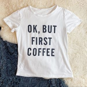 Tops - BUT FIRST COFFEE T Shirt